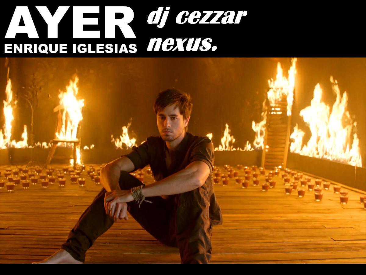 http://4.bp.blogspot.com/-wOYr74jET5Y/TyhaZBIAcdI/AAAAAAAAACg/dq7l4TKa2fk/s1600/Enrique-Iglesias-Ayer.jpg+dj+cezzar+nexuss+promo.jpg