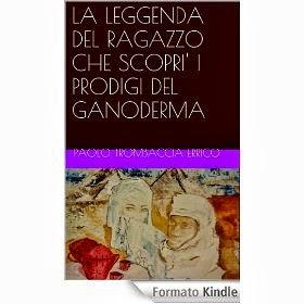 LA LEGGENDA DEL RAGAZZO CHE SCOPRI' I PRODIGI DEL GANODERMA - eBook