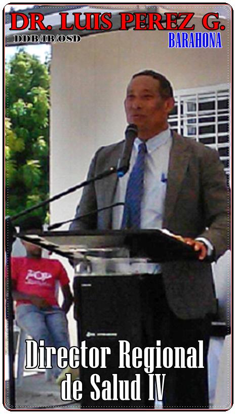 DR. LUIS PEREZ GONZALEZ, DIRECTOR REGIONAL DE SALUD REGION IV ENRIQUILLO