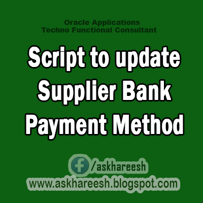 Script to update Supplier Bank Payment Method,AskHareesh Blog for OracleApps