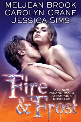 Fire & Frost by Carolyn Crane, Jill Archer and Meljean Broo
