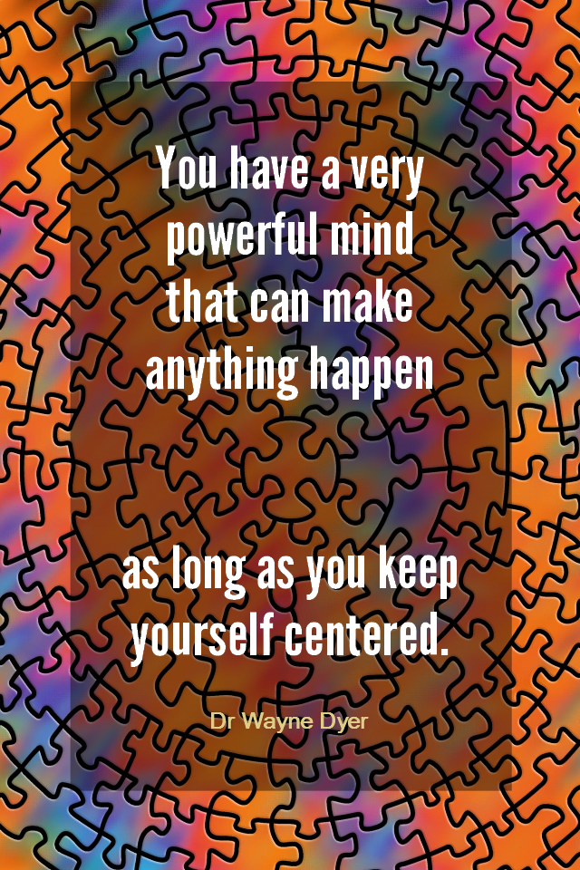 visual quote - image quotation for FOCUS - You have a very powerful mind that can make anything happen as long as you keep yourself centered. - Dr Wayne Dyer