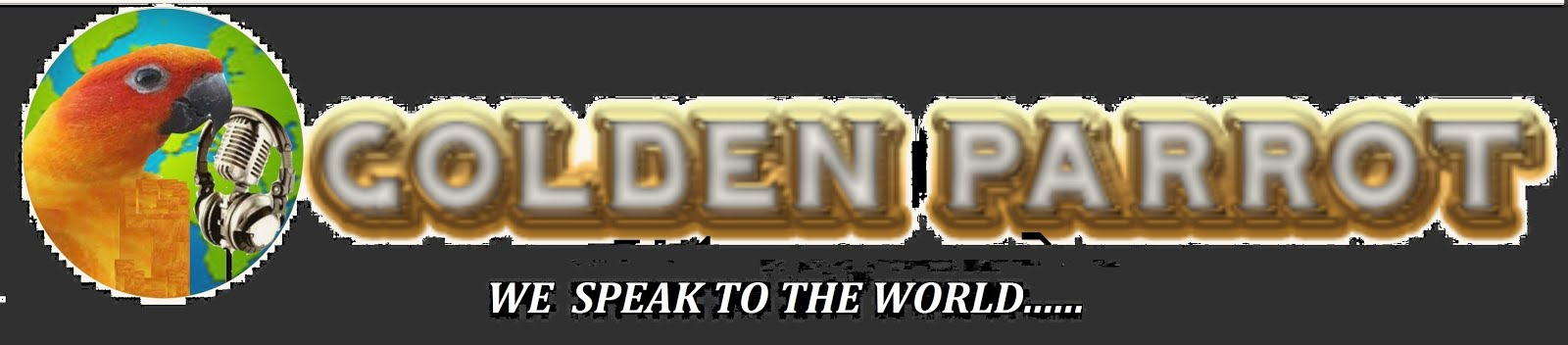 GOLDEN   PARROT    | We Speaks To The World .
