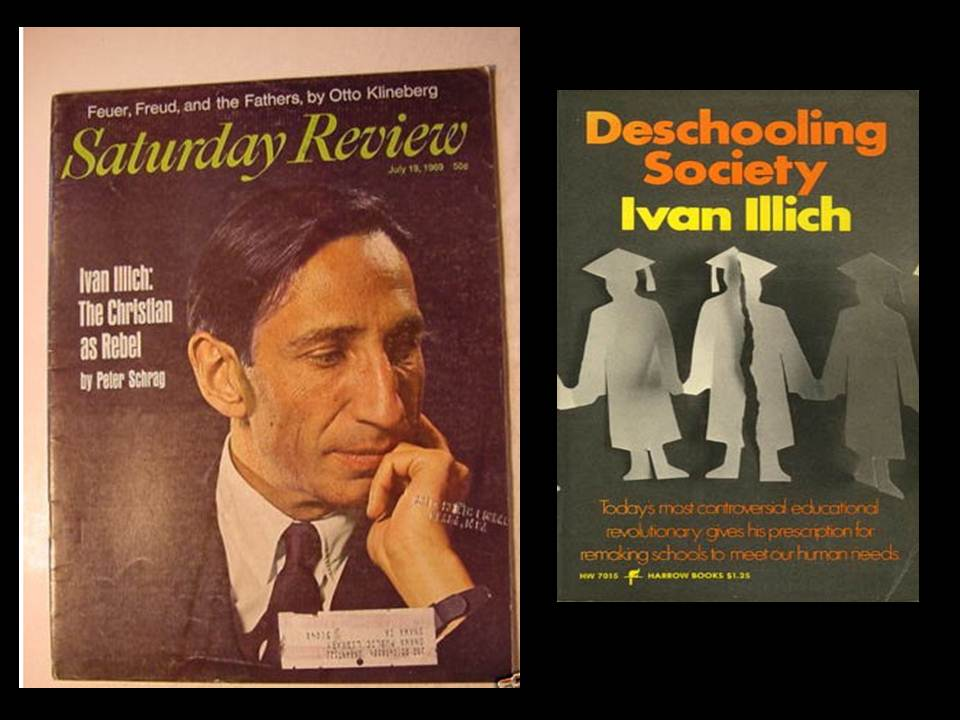 """ivan illich deschooling society essay A critique of ivan illych's essay deschooling society in ivan illych's article deschooling society he asserts that, """"all over the world school has had."""