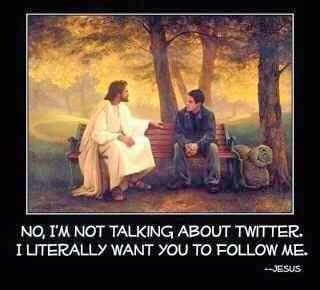Image: Jesus: No, I don't mean follow me on Twitter. I mean literally follow me