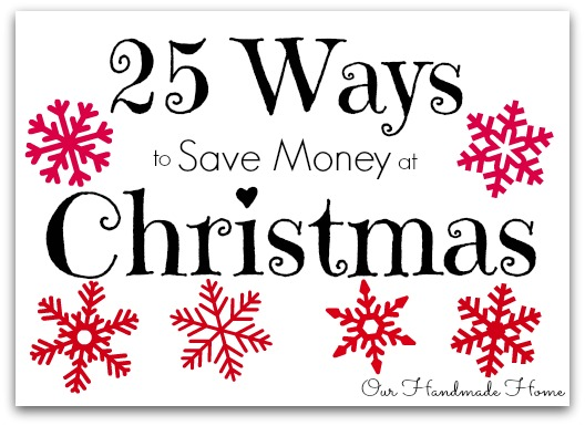 25 ways to save money at christmas: Our Handmade Home