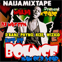 NAIJAMIXTAPE WITH NAZEEM FT D'BANJ, PHYNO, KCEE, WIZKID, LET IT BOUNCE JAIYE LIMPOPO