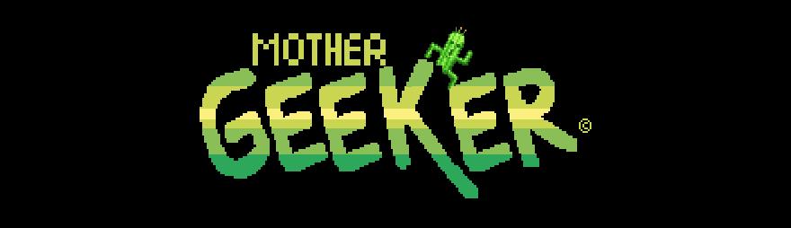 Mother Geeker