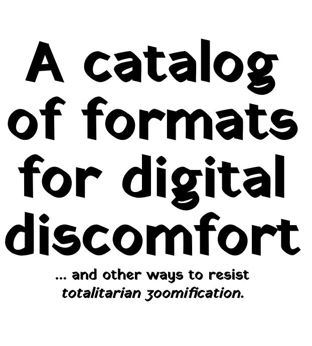 A Catalog og Formats for Digital Discomfort