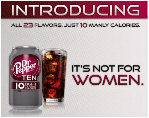 "Image of a Dr. Pepper ad that says ""All 23 flavors. Just 10 Manly Calories. IT'S NOT FOR WOMEN."""