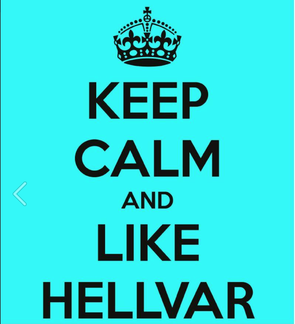 Keep Calm and Like Hellvar