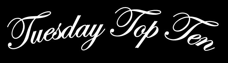 Tuesday Top Ten: February