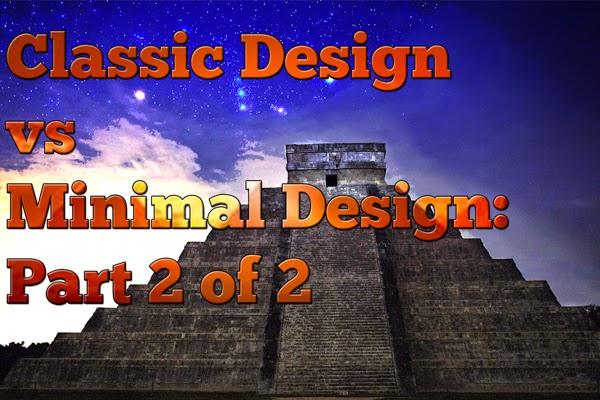 Classic Design vs Minimal Design: Part 2 of 2
