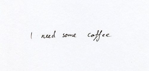 I need some coffee