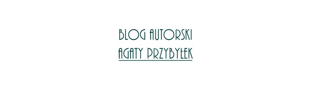 Blog autorski Agaty  Przybyłek