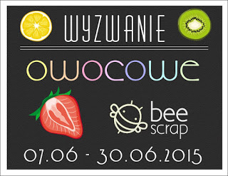 http://beescrapshop.blogspot.com/2015/06/wyzwanie-2-owoce.html