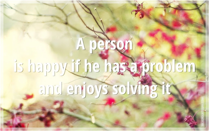 A Person Is Happy If He Has A Problem And Enjoys Solving it, Picture Quotes, Love Quotes, Sad Quotes, Sweet Quotes, Birthday Quotes, Friendship Quotes, Inspirational Quotes, Tagalog Quotes