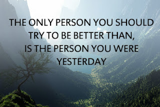 you should try to be better than yesterday