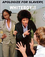 Apologize for slavery, white boy!