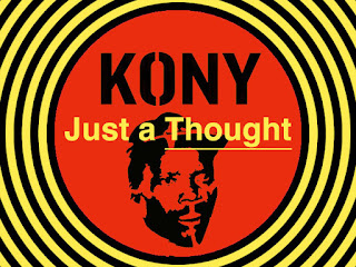 Kony2012 Just a thought and the truth about Kony