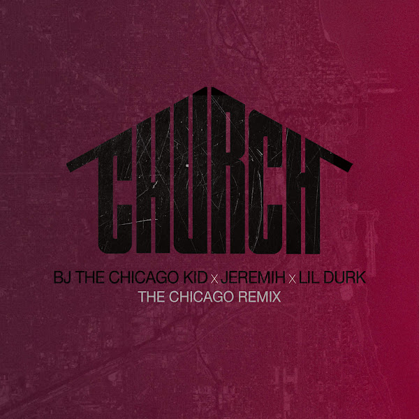 BJ the Chicago Kid - Church (feat. Jeremih & Lil Durk) [The Chicago Remix] - Single Cover