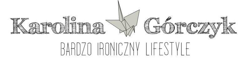 Karolina Górczyk- bardzo ironiczny lifestyle