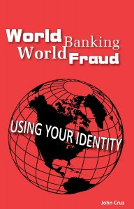 Wed. May 16, 2012, 5:00 PM John Cruz, World Banking World Fraud--Using Your Identity
