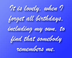 It's lovely when I forget all birthday including my own to find that somebody remembers me.
