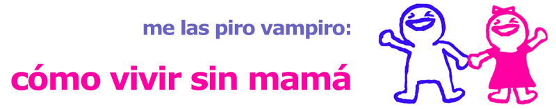 me las piro vampiro: como vivir sin mamá