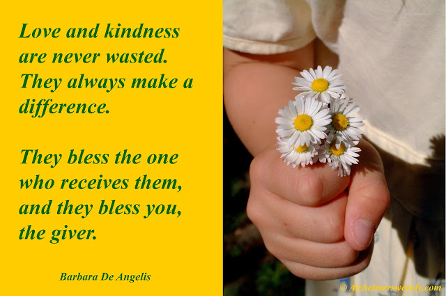 Love & kindness are never waster. They bless the one who receives them & they bless you, the giver.