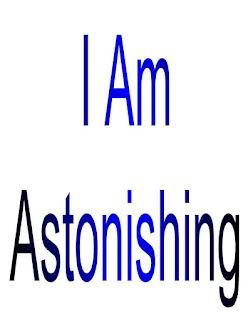 I Am Astonishing.