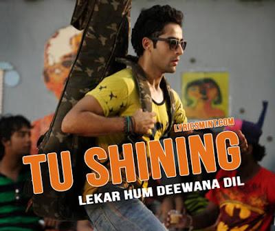 Tu Shining - Lekar Hum Deewana Dil