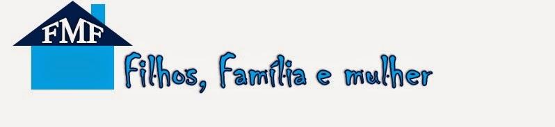 Filhos, Família e Mulher