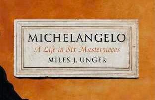 Michelangelo A Life in Six Masterpieces