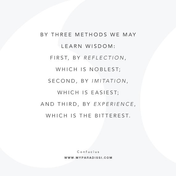 By three methods we may learn wisdom: First, by reflection, which is noblest; Second, by imitation, which is easiest; and third by experience, which is the bitterest. Quote by Confucius