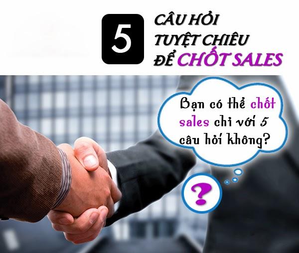 5 câu hỏi tuyệt chiêu để chốt sales