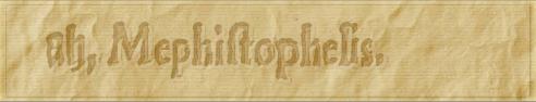 ah, mephistophelis.