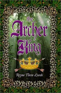 "Book cover: ""The Archer King"" by Reyna Thera Lorele"
