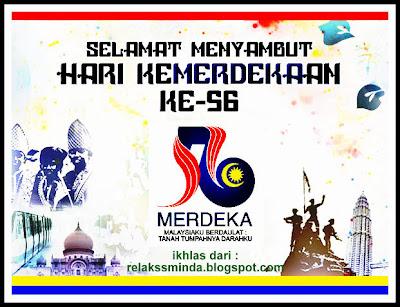 Selamat menyambut Hari Kemerdekaan Malaysia ke 56
