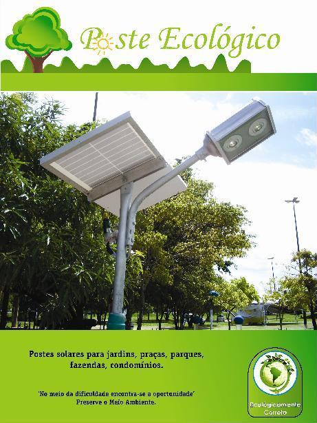 Poste Ecológico... o poste solar utiliza a energia limpa e renovável, sem fios, sem risco de choque