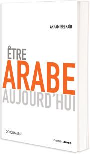 Etre Arabe Aujourd'hui