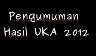 Pengumuman Hasil UKA 2012
