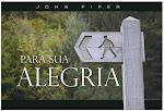 PARA SUA ALEGRIA - John Piper