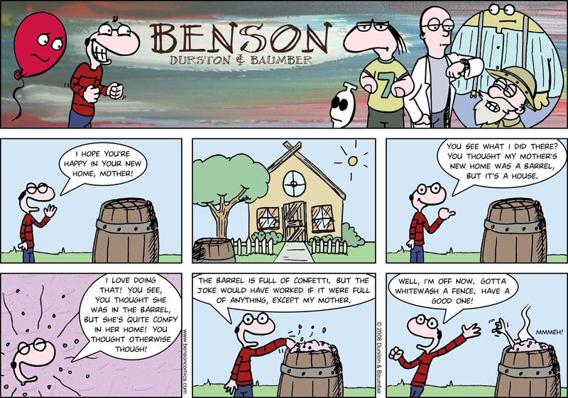Benson's mother lives in a barrel?  Actually, no.  Actually...