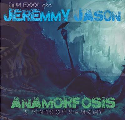 Duplexxx aka Jeremy Jason-Anamorfosis(Si Mientes Que Sea Verdad) 2015