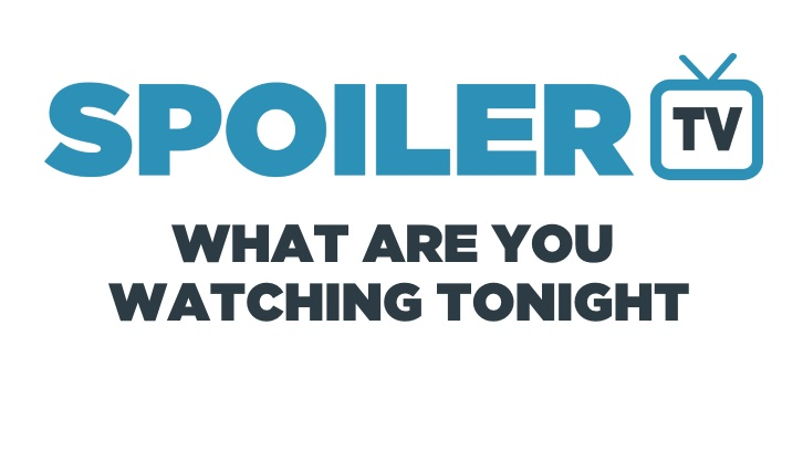 POLL : What are you watching Tonight? - 13th May 2016