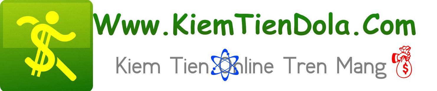 KiemTienDola.Com - Kiếm tiền online trên mạng nhanh và hiệu quả