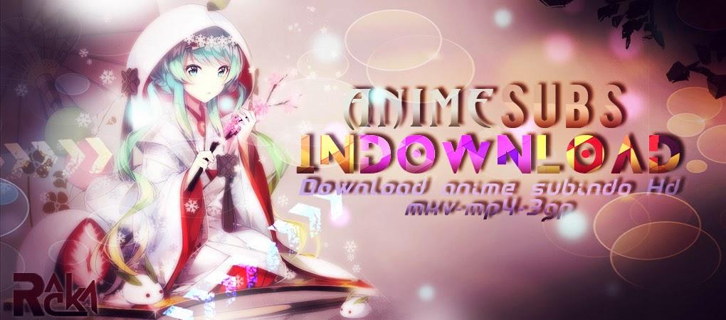 Download Anime Subtitle Indonesia HD, MKV, Mp4, 3gp. Subindo