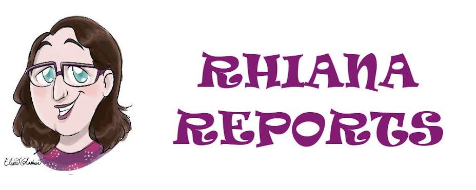 Rhiana Reports