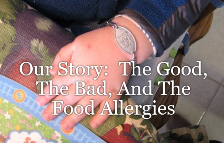 Our Story:  The Good, The Bad, And The Food Allergies